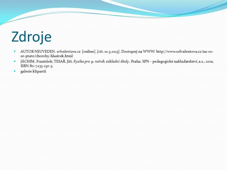 Zdroje AUTOR NEUVEDEN. orlvalentova.cz [online]. [cit. 10.3.2013]. Dostupný na WWW: http://www.orlvalentova.cz/na-co-se-ptate/choroby-hlasivek.html.